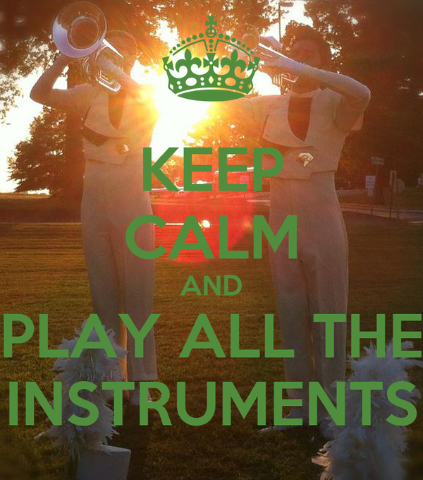KEEP CALM AND PLAY ALL THE INSTRUMENTS
