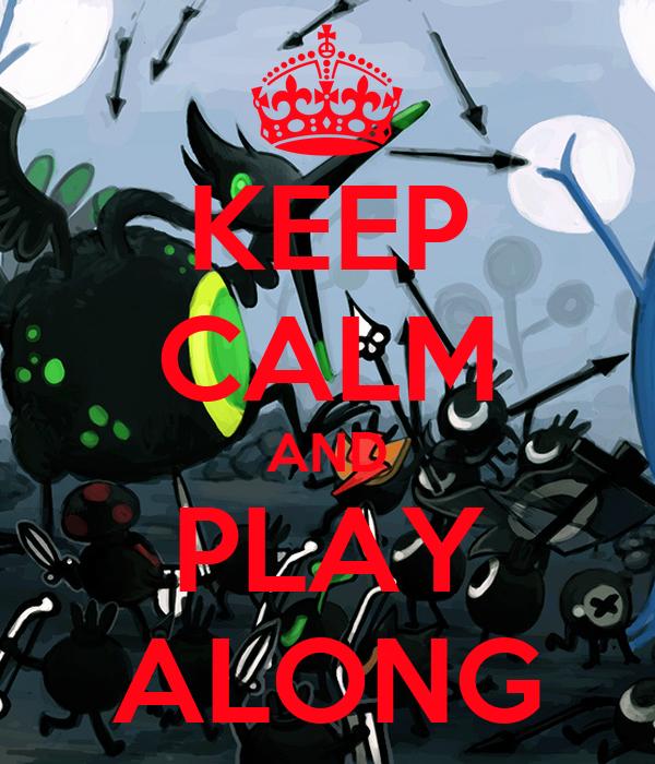 KEEP CALM AND PLAY ALONG