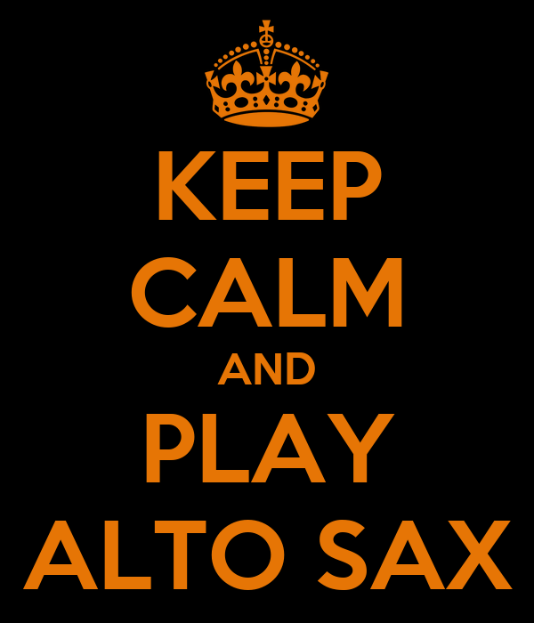 KEEP CALM AND PLAY ALTO SAX
