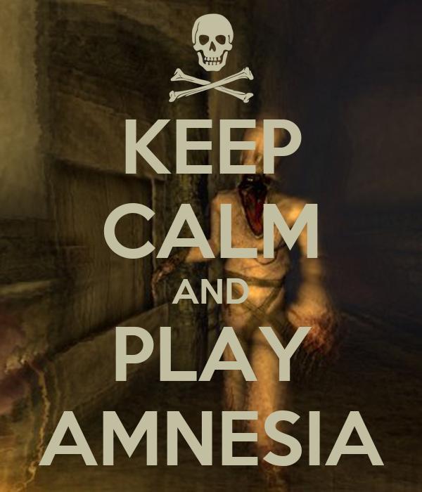 KEEP CALM AND PLAY AMNESIA