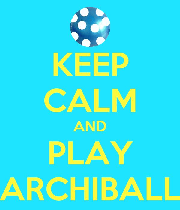KEEP CALM AND PLAY ARCHIBALL