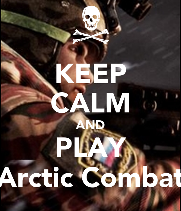 KEEP CALM AND PLAY Arctic Combat