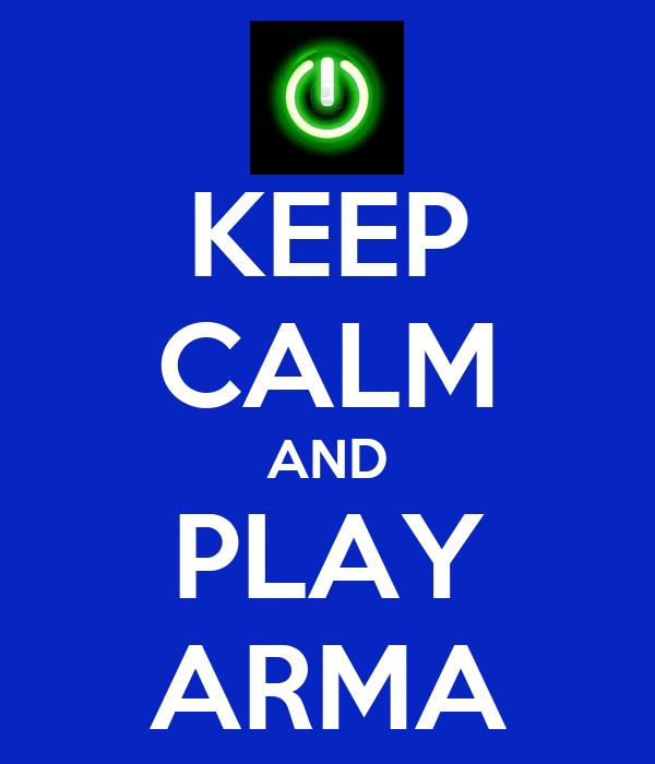 KEEP CALM AND PLAY ARMA