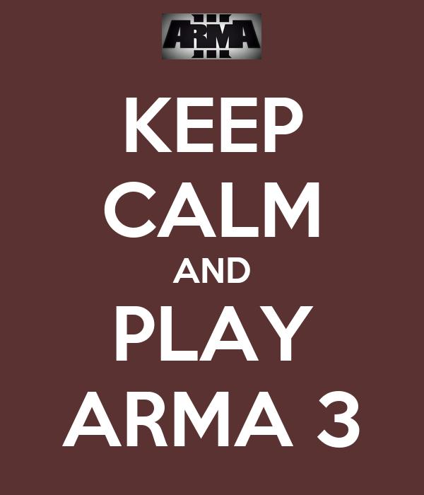 KEEP CALM AND PLAY ARMA 3