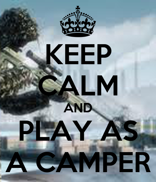 KEEP CALM AND PLAY AS A CAMPER