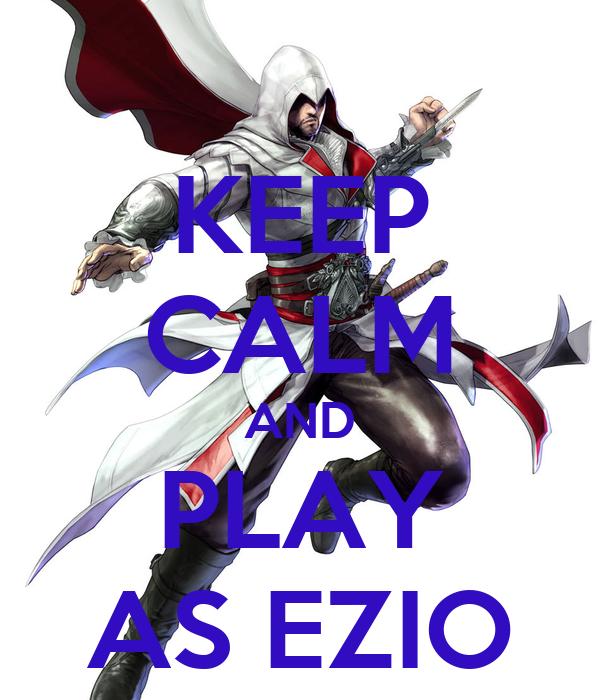 KEEP CALM AND PLAY AS EZIO