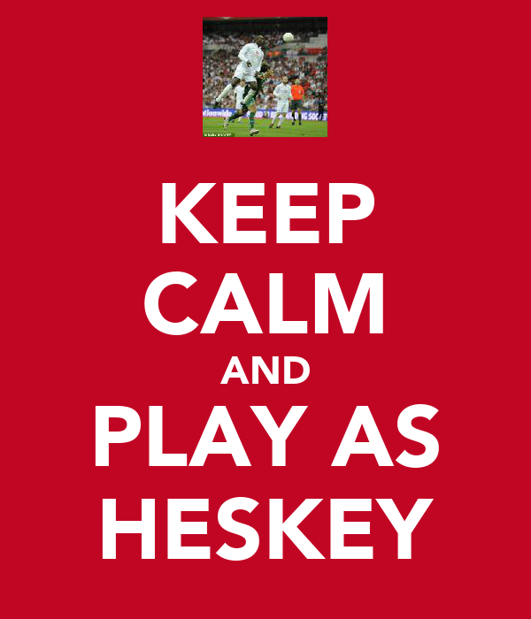 KEEP CALM AND PLAY AS HESKEY
