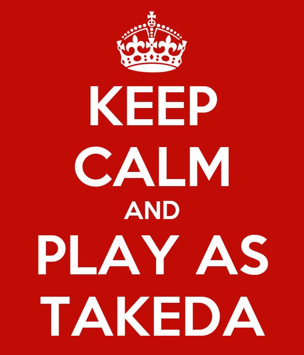 KEEP CALM AND PLAY AS TAKEDA