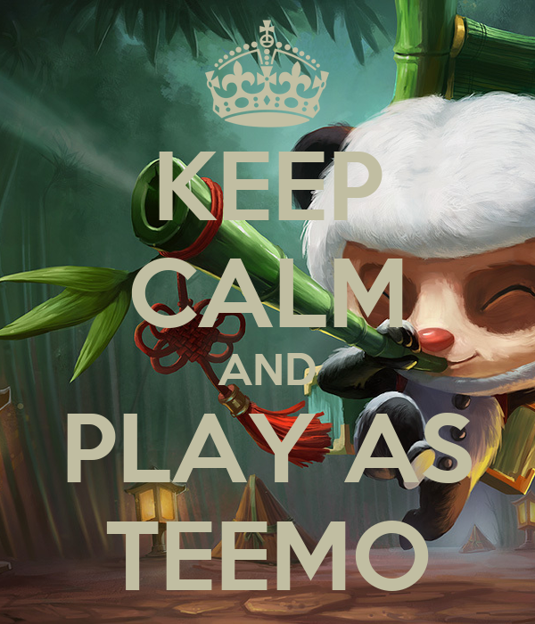KEEP CALM AND PLAY AS TEEMO