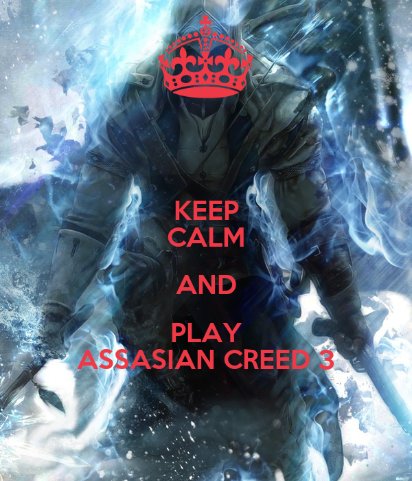 KEEP CALM AND PLAY ASSASIAN CREED 3