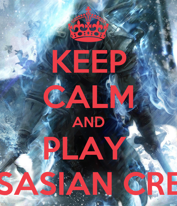 KEEP CALM AND PLAY  ASSASIAN CREED