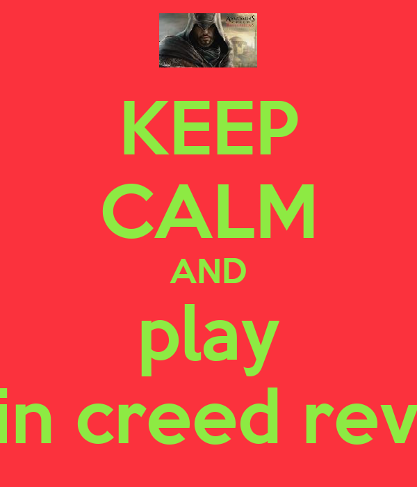 KEEP CALM AND play Assassin creed revelation