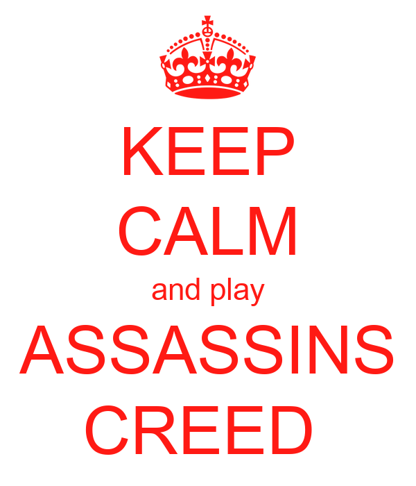 KEEP CALM and play ASSASSINS CREED