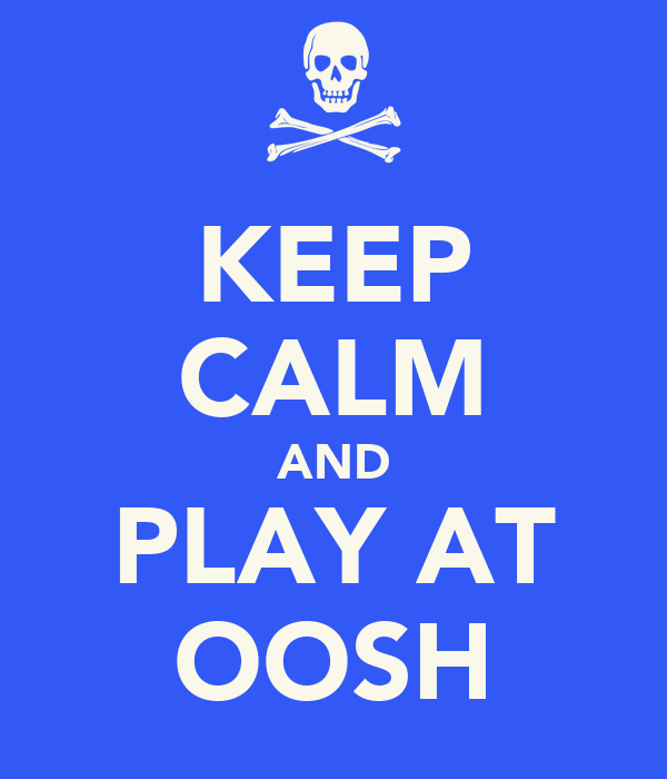 KEEP CALM AND PLAY AT OOSH