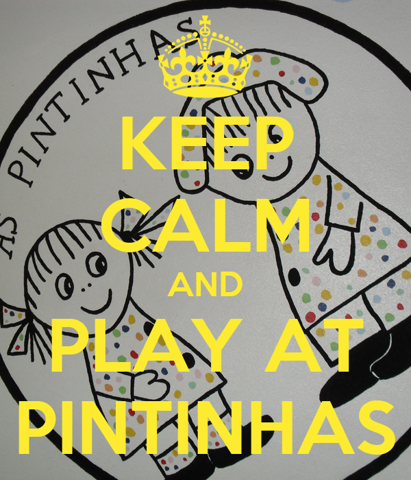 KEEP CALM AND PLAY AT PINTINHAS
