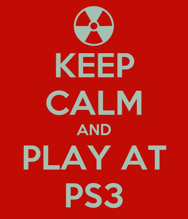 KEEP CALM AND PLAY AT PS3