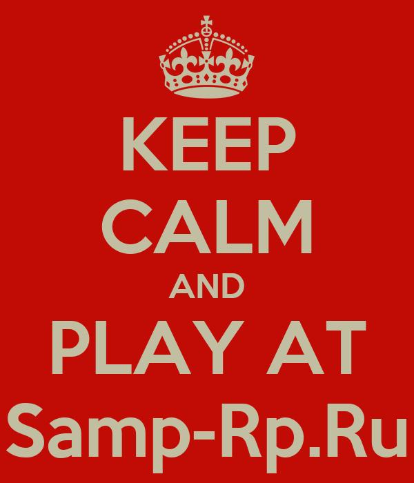 KEEP CALM AND PLAY AT Samp-Rp.Ru