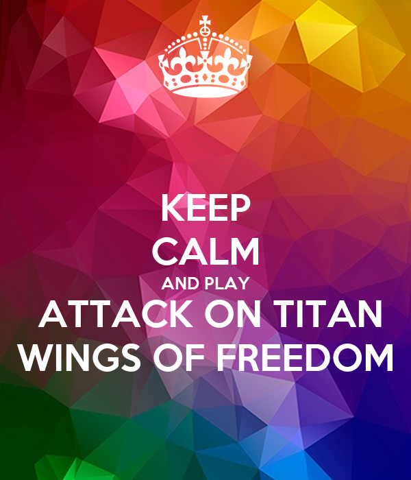 KEEP CALM AND PLAY ATTACK ON TITAN WINGS OF FREEDOM Poster
