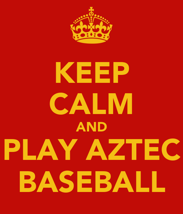 KEEP CALM AND PLAY AZTEC BASEBALL
