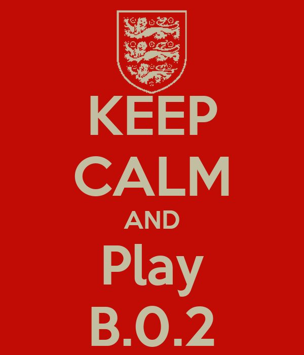 KEEP CALM AND Play B.0.2