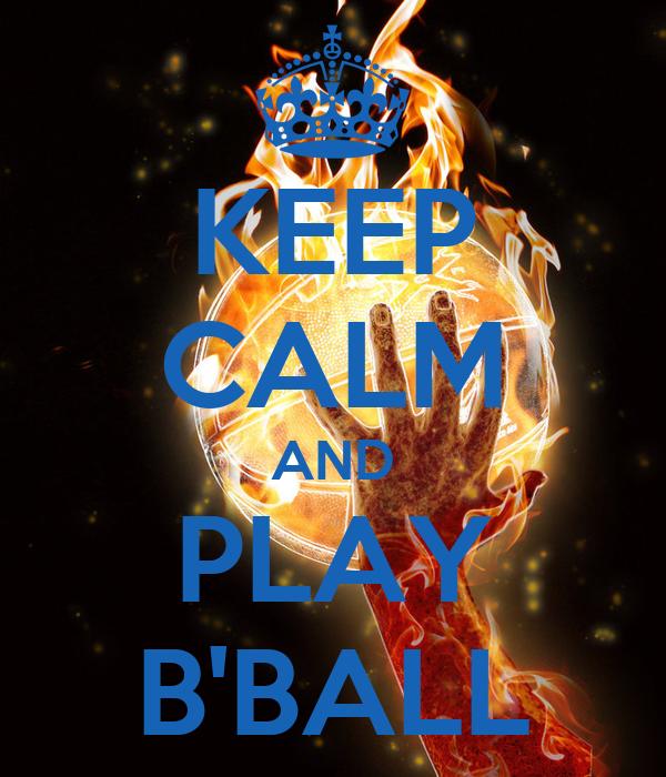 KEEP CALM AND PLAY B'BALL