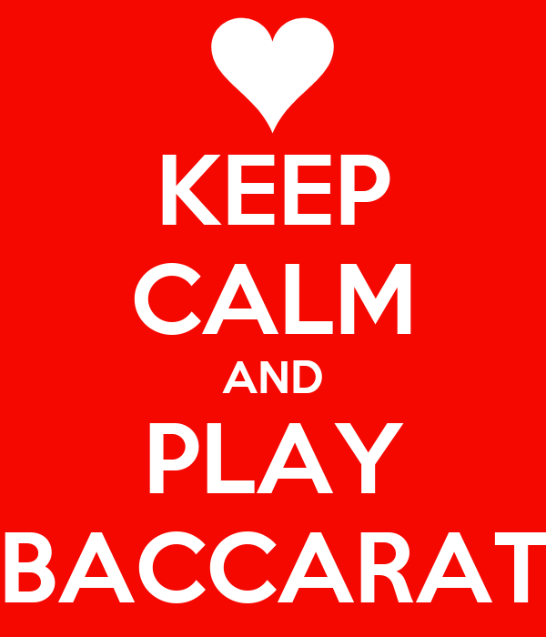 KEEP CALM AND PLAY BACCARAT