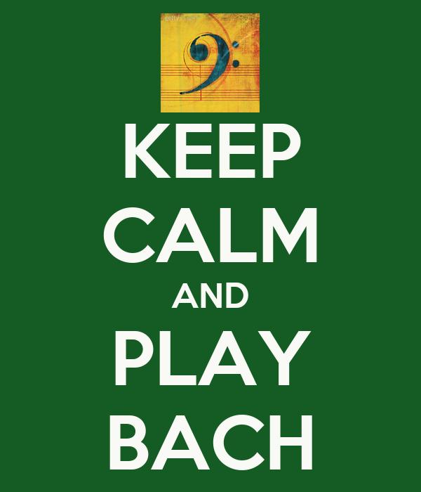 KEEP CALM AND PLAY BACH