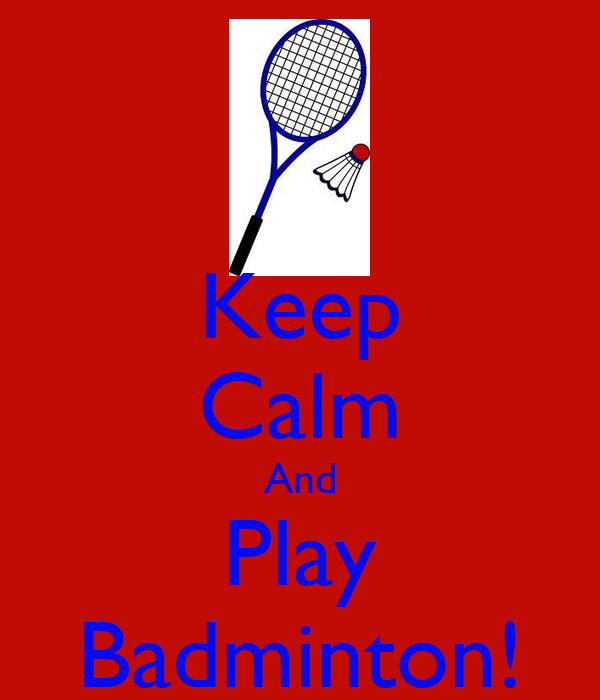 Keep Calm And Play Badminton!