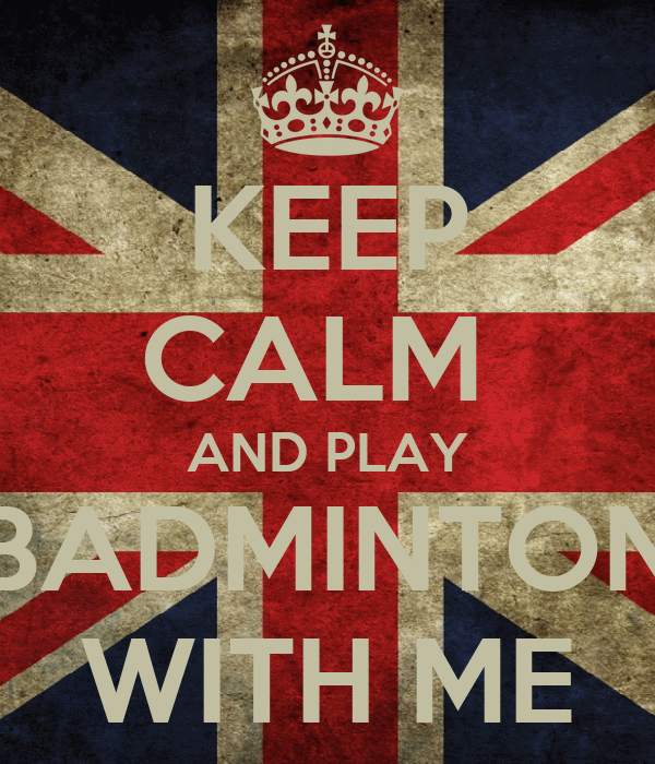 KEEP CALM  AND PLAY BADMINTON WITH ME