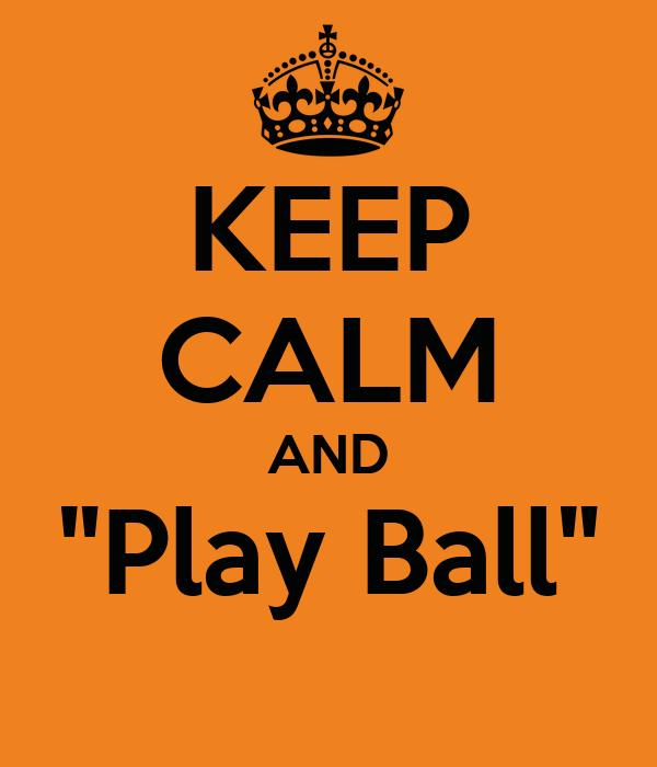 "KEEP CALM AND ""Play Ball"""