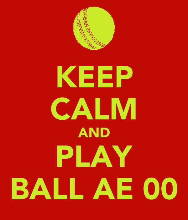 KEEP CALM AND PLAY BALL AE 00