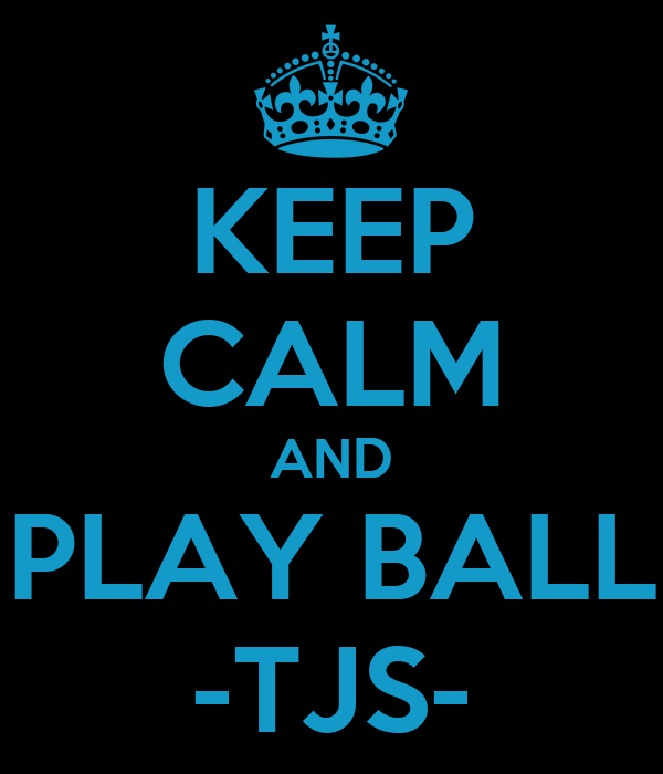KEEP CALM AND PLAY BALL -TJS-