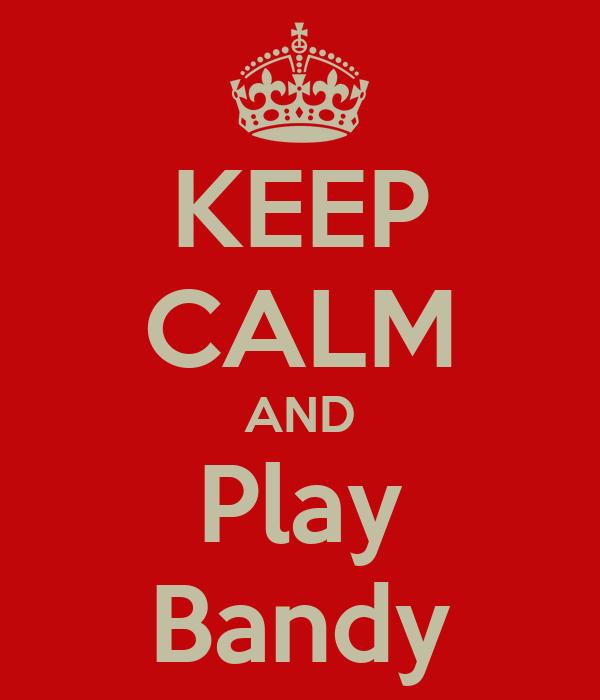 KEEP CALM AND Play Bandy