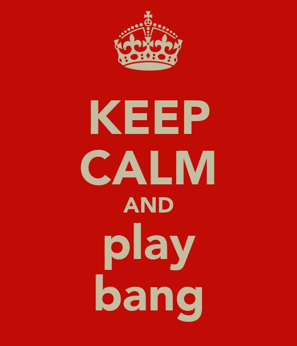 KEEP CALM AND play bang