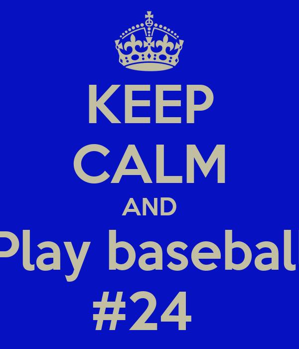KEEP CALM AND Play baseball #24