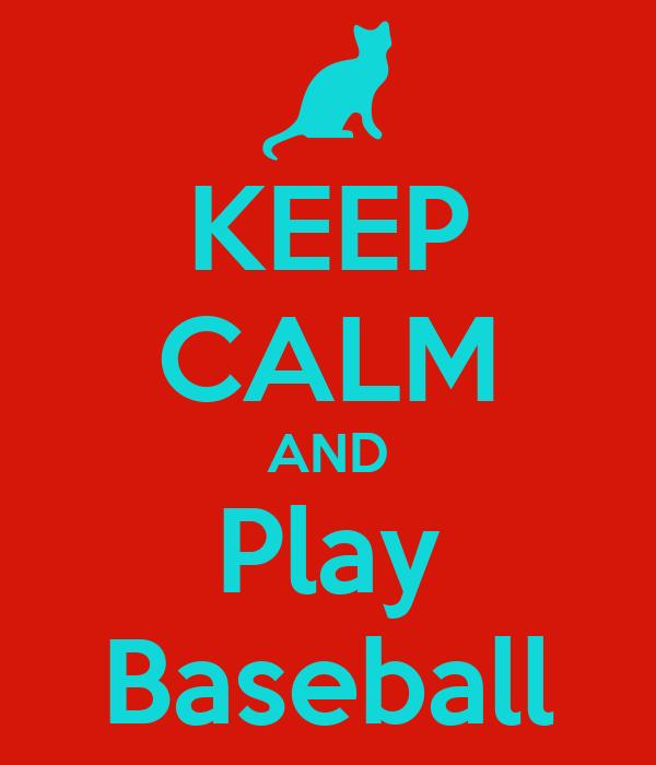 KEEP CALM AND Play Baseball