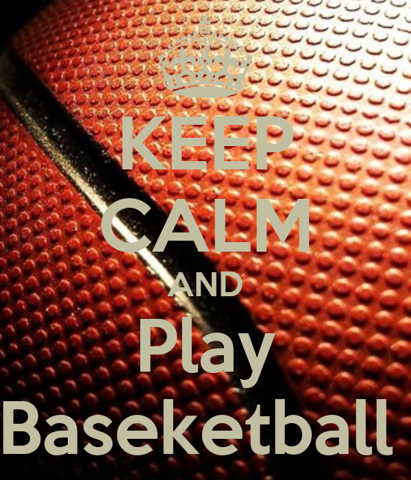 KEEP CALM AND Play Baseketball