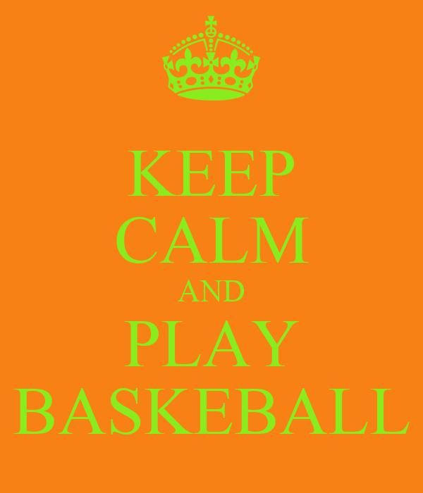 KEEP CALM AND PLAY BASKEBALL