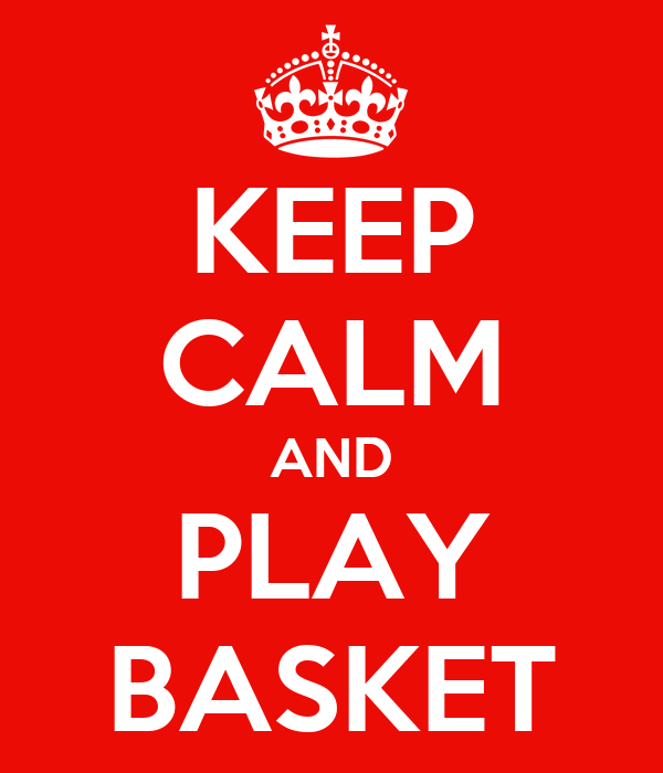 KEEP CALM AND PLAY BASKET