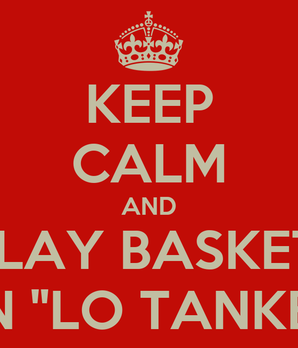 KEEP CALM AND PLAY BASKET  IN ''LO TANKE''