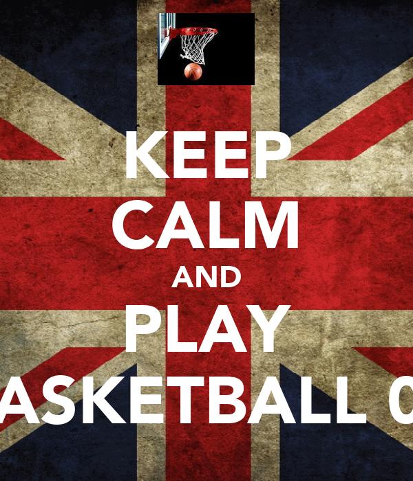 KEEP CALM AND PLAY BASKETBALL 09