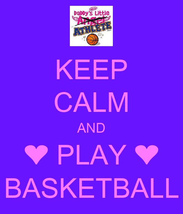 KEEP CALM AND ❤ PLAY ❤ BASKETBALL