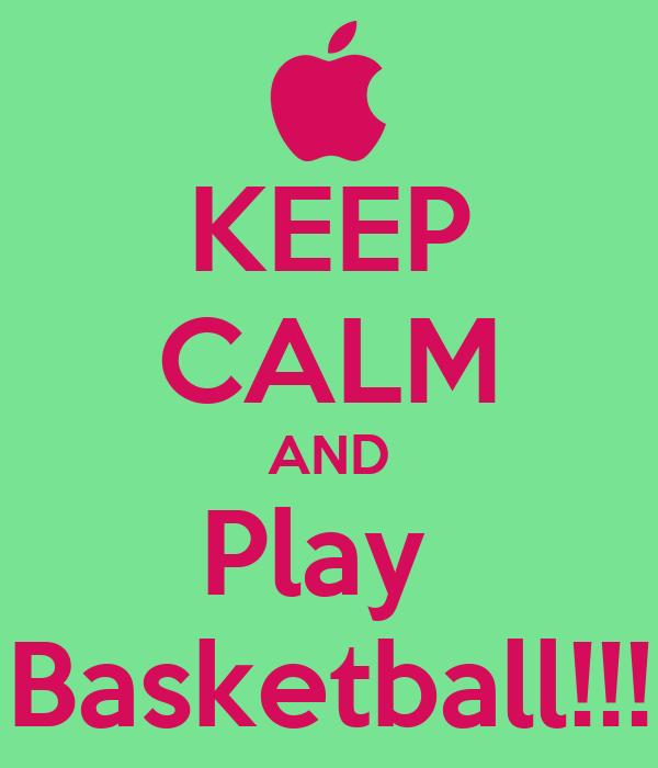 KEEP CALM AND Play  Basketball!!!