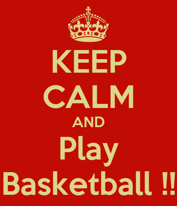 KEEP CALM AND Play Basketball !!