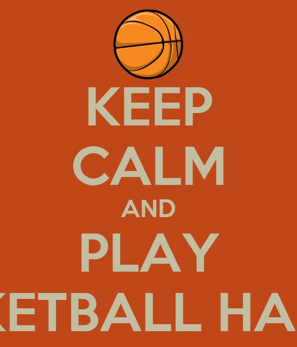 KEEP CALM AND PLAY BASKETBALL HARDER