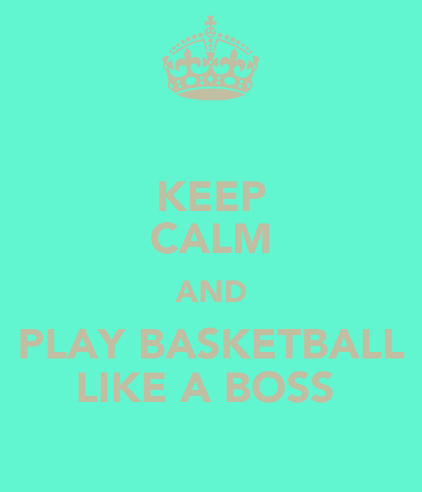 KEEP CALM AND PLAY BASKETBALL LIKE A BOSS