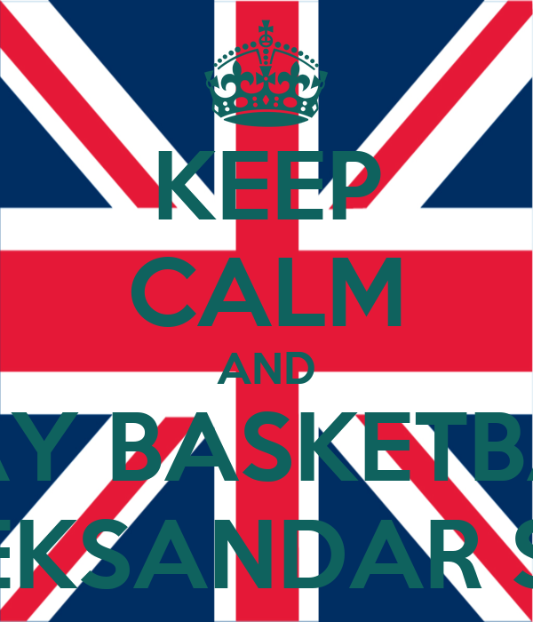 KEEP CALM AND PLAY BASKETBALL LIKE ALEKSANDAR STERJOV