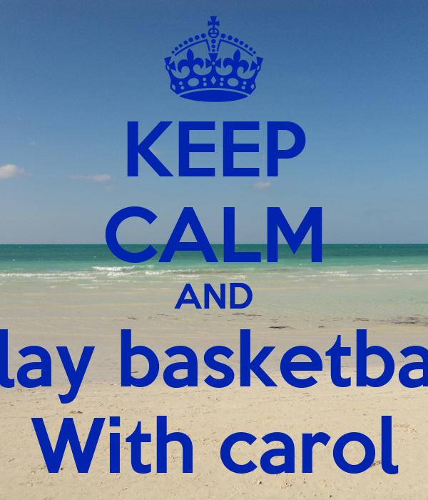 KEEP CALM AND Play basketball With carol