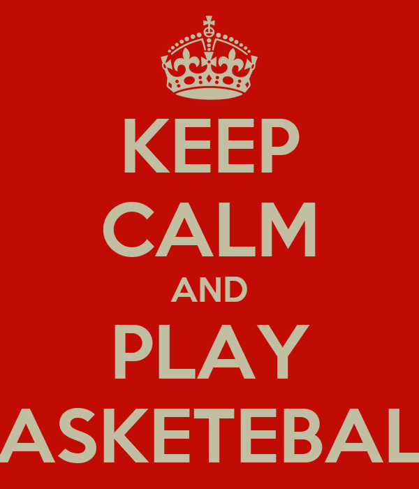 KEEP CALM AND PLAY BASKETEBALL