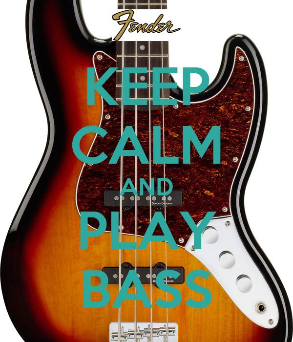 KEEP CALM AND PLAY BASS
